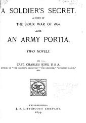 A Soldier's Secret: A Story of the Sioux War of 1890 : And, An Army Portia : Two Novels