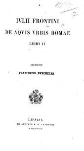 S. J. F. de aquæductibus urbis Romæ commentarius, adspersis J. Poleni aliorumque notis, una cum suis editus a G. C. Adler
