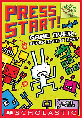 Game Over  Super Rabbit Boy  A Branches Book  Press Start   1
