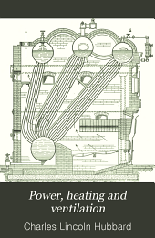 Power, heating and ventilation: a treatise for designing and constructing engineers, architects and students, Part 1