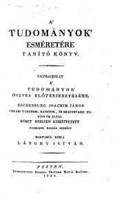 Encyclopedia vagyis a tudomanyok esmeretere tanite könyv. A 3. kiad. szerint magyarul közli Langhy Istvan (Lehrbuch der Wissenschaftskunde)