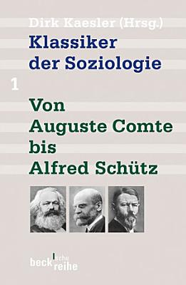 Klassiker der Soziologie Bd  1  Von Auguste Comte bis Alfred Sch  tz PDF
