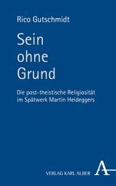Sein ohne Grund: Die post-theistische Religiosität im Spätwerk Martin Heideggers