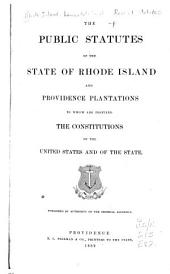 The Public Statutes of the State of Rhode Island and Providence Plantations: To which are Prefixed the Constitutions of the United States and of the State