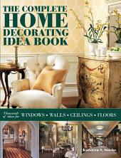 The Complete Home Decorating Idea Book: Thousands of Idea for Windows, Walls, Ceilings and Floors
