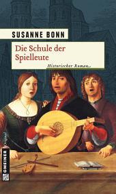 Die Schule der Spielleute: Historischer Roman