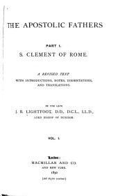 The Apostolic Fathers ...: S. Clement of Rome. A revised text with introductions, notes, dissertations, and translations. 1890. 2 v