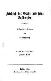 Friedrich der Große und sein Hof: historischer Roman. Friedrich der Große und seine Geschwister ; 2. Buch : Der Krieg : historischer Roman, Band 3,Ausgabe 1,Teil 2