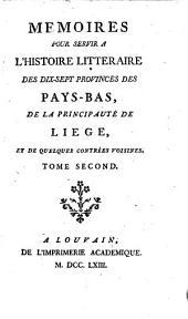 Mémoires pour servir à l'histoire littéraire des dix-sept provinces des Pays-Bas, de la principauté de Liége, et de quelques contrées voisines: Volume2