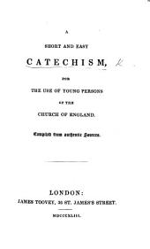 A short and easy catechism for the use of young persons of the Church of England, etc. [By William Upton Richards.]