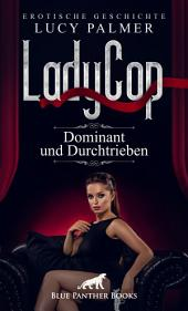 LadyCop | Erotische Kurzgeschichte: Sex, Leidenschaft, Erotik und Lust
