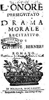 L'onore perseguitato drama morale recitatiuo di Giuseppe Berneri romano