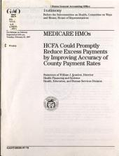 Medicare HMOs: HCFA could promptly reduce excess payments by improving accuracy of county payment rates : statement of William J. Scanlon, Director, Health Financing and Systems, Health, Education, and Human Services Division, before the Subcommittee on Health, Committee on Ways and Means, House of Representatives