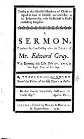 Charity to the Distressed Members of Christ accepted as done to Himself ... A sermon, preached the Lord's Day after the death of Mr. Edward Gray, etc