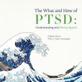 The What and How of PTSD: Understanding and Moving Beyond