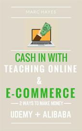 2 Ways To Make Money: Cash In With Teaching Online & E-commerce (Udemy + Alibaba)