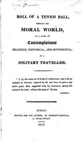 Roll of a Tennis Ball Through the Moral World: In a Series of Contemplations Religious, Historical, and Sentimental