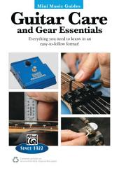 Mini Music Guides: Guitar Care and Gear Essentials: Everything You Need to Know in an Easy-to-Follow Format