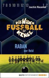 Die Wilden Fußballkerle - Band 6: Raban, der Held