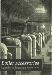 Boiler accessories: a complete and authoritative treatise on the various accessories of the boiler room and engine room essential to economical operation, together with practical instruction in their use