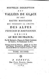 Nouvelle description des vallées de glace et des hautes montagnes qui forment la chaîne des Alpes pennines & rhétiennes: dédiée au Roi de France, Volume2