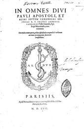 In omnes Diui Pauli Apostoli, et alias septem canonicas epistolas R.P. Fratris Ambrosii Catharini Politi Senensis, Episcopi Minoriensis, commentaria