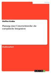 Planung einer Unterrichtsreihe: die europäische Integration