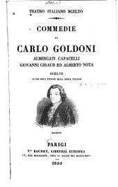 Teatro italiano scelto: Commedie di Carlo Goldoni, Albergati Capacelli, Giovanni Giraud ed Alberto Nota. Scelte ad uso degli studiosi della lingua italiana