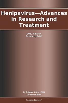 Henipavirus   Advances in Research and Treatment  2012 Edition PDF