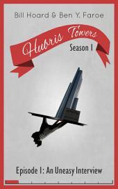 Hubris Towers Season 1, Episode 1: An Uneasy Interview