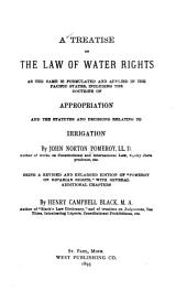 A Treatise on the Law of Water Rights as the Same is Formulated and Applied in the Pacific States: Including the Doctrine of Appropriation and the Statutes and Decisions Relating to Irrigation