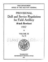 Provisional Drill and Service Regulations for Field Artillery (6-inch Howitzer) 1917: Volume 3