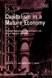 Capitalism in a Mature Economy: Financial Institutions, Capital Exports and British Industry, 1870-1939