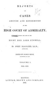 Reports of Cases Argued and Determined in the High Court of Admiralty ...: Volume 1