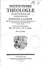 Institutiones theologiae pastoralis compendiosae Josephi Lauber, S.S. Theol. Doctoris ...