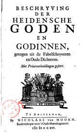 Beschryving Der Heidensche Goden En Godinnen: Getogen uit de Fabelschryveren en Oude Dichteren