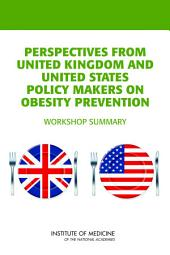 Perspectives from United Kingdom and United States Policy Makers on Obesity Prevention: Workshop Summary