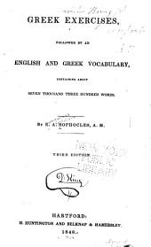 Greek Exercises: Followed by an English and Greek Vocabulary, Containing about Seven Thousand Three Hundred Words