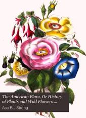 The American Flora, Or History of Plants and Wild Flowers Containing a Systematic and General Description, Natural History, Chemical and Medical Properties of Over Six Thousand Plants: Volume 2