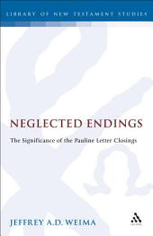Neglected Endings: The Significance of the Pauline Letter Closings