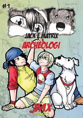 #1 Jack e Matrix: Archeologi