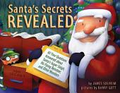 Santa's Secrets Revealed: All Your Questions Answered about Santa's Super Sleigh, His Flying Reindeer, and Other Wonders