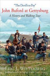 ÒThe DevilÕs to PayÓ: John Buford at Gettysburg. A History and Walking Tour.