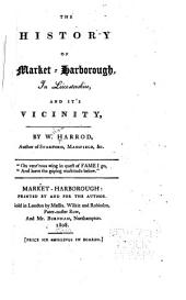 The History of Market-Harborough, in Leicestershire, and It's Vicinity ...