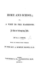 Home and School: or a Visit to the Harrisons. A tale of every day life ... With an introductory preface by A. M. Brown