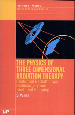 The Physics of Three Dimensional Radiation Therapy