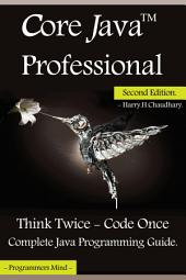 Core Java Professional : Think Twice - Code Once,: Complete Java Programming Guide.