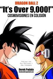 "Dragon Ball Z ""It's over 9,000!"" Cosmovisiones en Colisión"