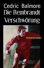 Die Rembrandt Verschwörung: Kriminalroman