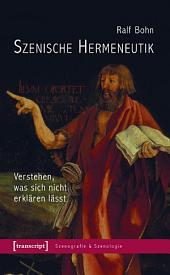 Szenische Hermeneutik: Verstehen, was sich nicht erklären lässt